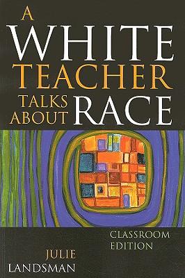 A White Teacher Talks About Race By Landsman, Julie